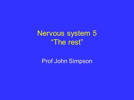 "Nervous system 5 ""The rest"" Prof John Simpson. Topics to be covered demyelinating disease degenerative disease (metabolic and toxic disease) developmental."