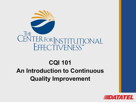 CQI 101 An Introduction to Continuous Quality Improvement.