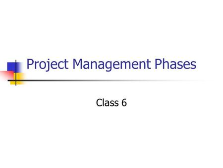 Project Management Phases Class 6. Initiation & Planning – Agenda Overview of the project management phases Midterm paper details.