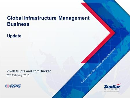 Global Infrastructure Management Business Update Vivek Gupta and Tom Tucker 20 th February, 2013 © 2013, Zensar Technologies. All Rights Reserved..