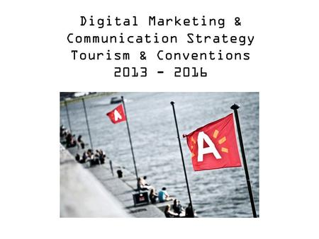 Digital Marketing & Communication Strategy Tourism & Conventions 2013 - 2016.