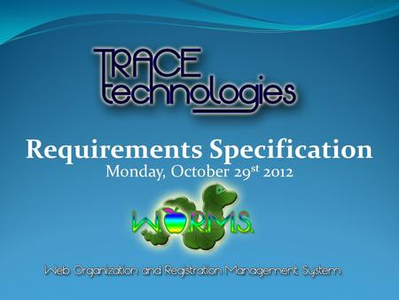 Monday, October 29 st 2012 Requirements Specification.