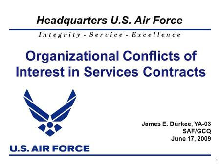 I n t e g r i t y - S e r v i c e - E x c e l l e n c e Headquarters U.S. Air Force 1 Organizational Conflicts of Interest in Services Contracts James.