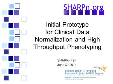 Initial Prototype for Clinical Data Normalization and High Throughput Phenotyping SHARPn F2F June 30,2011.