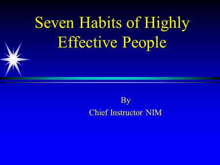 Seven Habits of Highly Effective People By Chief Instructor NIM.