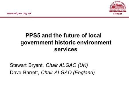 Www.algao.org.uk Association of Local Government Archaeological Officers: England PPS5 and the future of local government historic environment services.