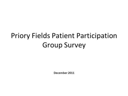 Priory Fields Patient Participation Group Survey December 2011.