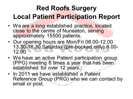 Red Roofs Surgery Local Patient Participation Report We are a long established practice, located close to the centre of Nuneaton, serving approximately.