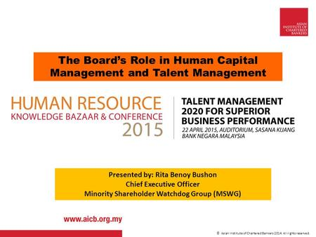 © Asian Institute of Chartered Bankers 2014. All rights reserved. The Board's Role in Human Capital Management and Talent Management Presented by: Rita.