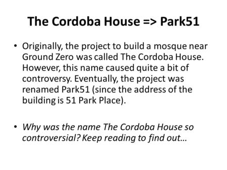 The Cordoba House => Park51 Originally, the project to build a mosque near Ground Zero was called The Cordoba House. However, this name caused quite a.