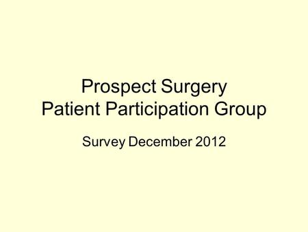 Prospect Surgery Patient Participation Group Survey December 2012.