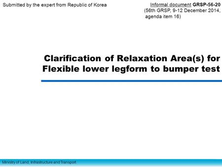Ministry of Land, Infrastructure and Transport Clarification of Relaxation Area(s) for Flexible lower legform to bumper test Submitted by the expert from.