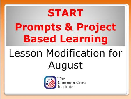 START Prompts & Project Based Learning Lesson Modification for August.