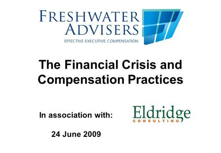 The Financial Crisis and Compensation Practices In association with: 24 June 2009.
