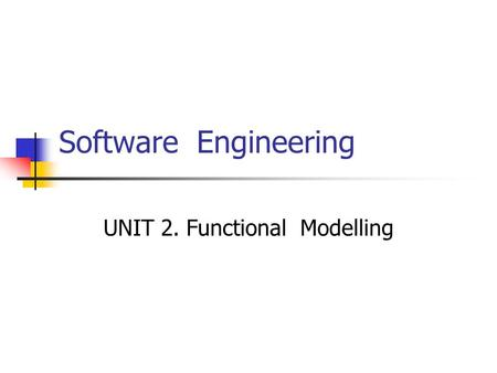 Software Engineering UNIT 2. Functional Modelling.