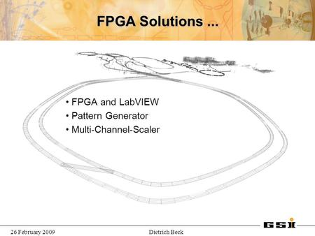 26 February 2009Dietrich Beck FPGA Solutions... FPGA and LabVIEW Pattern Generator Multi-Channel-Scaler.