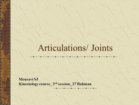 Articulations/ Joints Mousavi SJ Kinesiology course_ 3 rd session_ 27 Bahman.