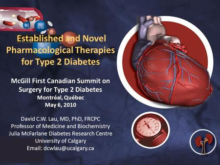 Established and Novel Pharmacological Therapies for Type 2 Diabetes McGill First Canadian Summit on Surgery for Type 2 Diabetes Montréal, Québec May 6,