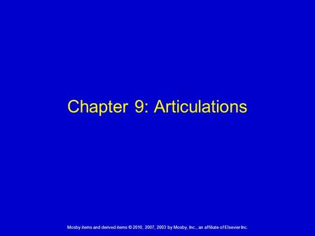 1 Mosby items and derived items © 2010, 2007, 2003 by Mosby, Inc., an affiliate of Elsevier Inc. Chapter 9: Articulations.
