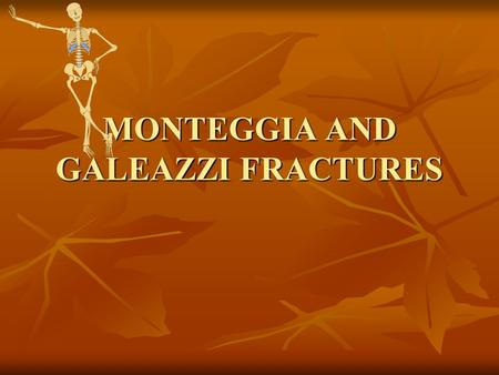 MONTEGGIA AND GALEAZZI FRACTURES. ANATOMY-ELBOW Hinge joint. Hinge joint. Three bones form the elbow joint: the humerus of the upper arm, and the paired.