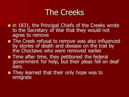 The Creeks in 1831, the Principal Chiefs of the Creeks wrote to the Secretary of War that they would not agree to remove The Creek refusal to remove was.