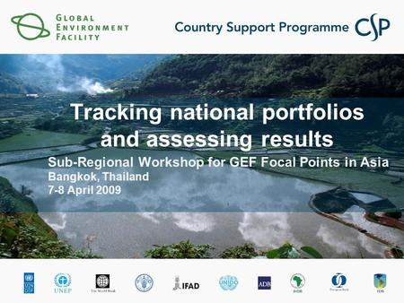 Sub-Regional Workshop for GEF Focal Points in Asia Bangkok, Thailand 7-8 April 2009 Tracking national portfolios and assessing results.