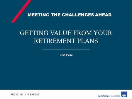 GETTING VALUE FROM YOUR RETIREMENT PLANS Ted Beal PPG 101434 (3/15) EXP 3/17 MEETING THE CHALLENGES AHEAD.