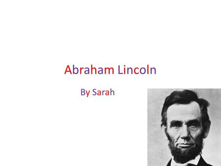 Abraham LincolnAbraham Lincoln By Sarah. Childhood/early life Abraham Lincoln looked up to George Washington. He read books about him. Abe wanted to go.
