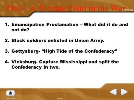 "1863 – A Turning Point in the War 1.Emancipation Proclamation – What did it do and not do? 2.Black soldiers enlisted in Union Army. 3.Gettysburg- ""High."