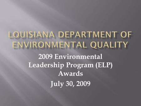 2009 Environmental Leadership Program (ELP) Awards July 30, 2009.