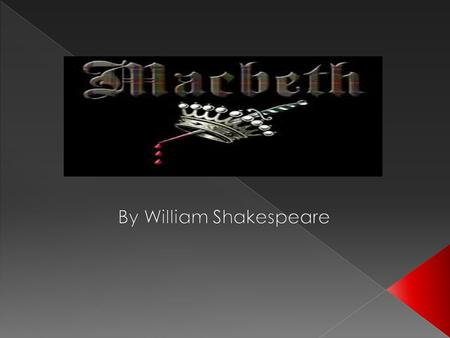  It is believed that Macbeth was first performed between 1605 and 1606.  In this era there was a huge demand for new entertainment and the drama would.