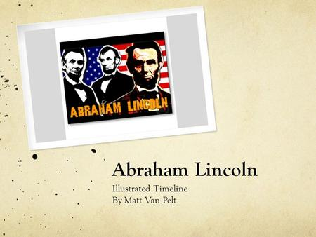 Abraham Lincoln Illustrated Timeline By Matt Van Pelt.