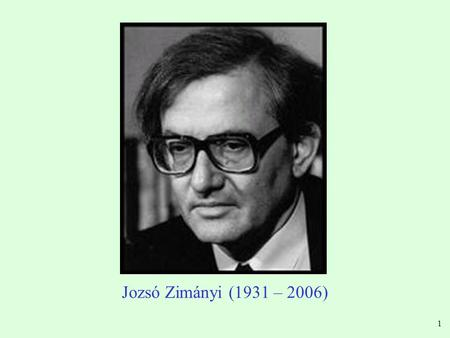 1 Jozsó Zimányi (1931 – 2006). 2 Jozsó Zimányi I met Prof. Zimányi in India in 1984. Member, NA49 and PHENIX Collaborations Nuclear Equation of State.