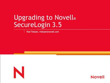Upgrading to Novell ® SecureLogin 3.5 Rod Tietjen,