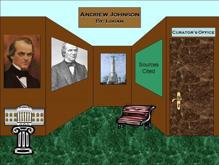 Curator's Office Andrew Johnson By: Logan Sources Cited.