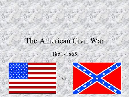 The American Civil War 1861-1865 Vs.. Causes of the Civil War Regional differences b/w the largely industrial North and the agrarian South grow stronger.