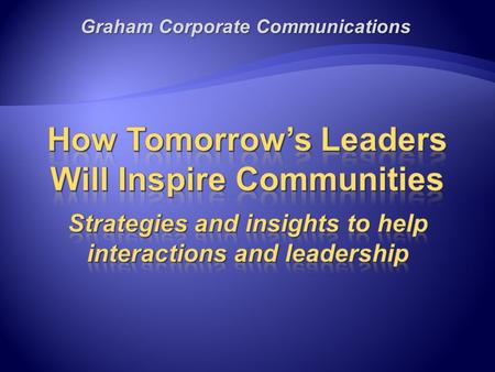 Graham Corporate Communications. 2  Doers  Managers  Leaders 3.
