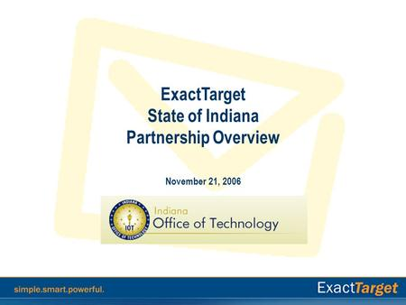 ExactTarget State of Indiana Partnership Overview November 21, 2006.