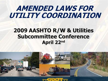 AMENDED LAWS FOR UTILITY COORDINATION 2009 AASHTO R/W & Utilities Subcommittee Conference April 22 nd.