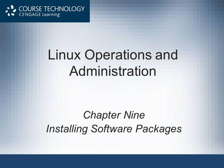 Linux Operations and Administration Chapter Nine Installing Software Packages.