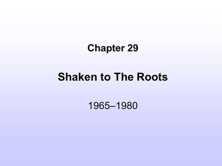 Chapter 29 Shaken to The Roots 1965–1980