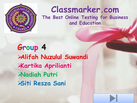 Classmarker.com The Best Online Testing for Business and Education Group 4  Alifah Nuzulul Suwandi  Kartika Aprilianti  Nadiah Putri  Siti Resza Sani.