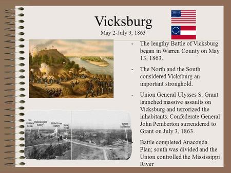 Vicksburg May 2-July 9, 1863 -The lengthy Battle of Vicksburg began in Warren County on May 13, 1863. -The North and the South considered Vicksburg an.