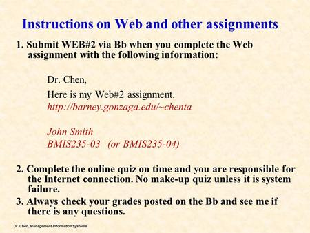 Dr. Chen, Management Information Systems Instructions on Web and other assignments 1. Submit WEB#2 via Bb when you complete the Web assignment with the.