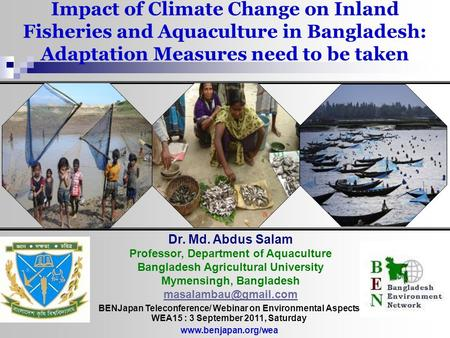 Dr. Md. Abdus Salam Professor, Department of Aquaculture Bangladesh Agricultural University Mymensingh, Bangladesh Impact of Climate.