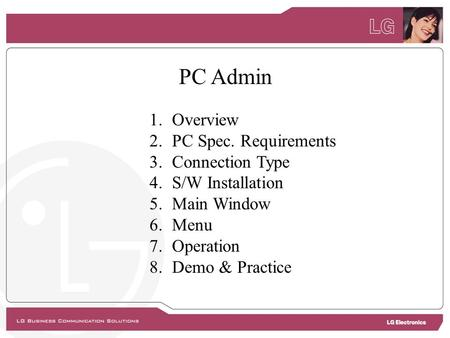 1.Overview 2.PC Spec. Requirements 3.Connection Type 4.S/W Installation 5.Main Window 6.Menu 7.Operation 8.Demo & Practice PC Admin.
