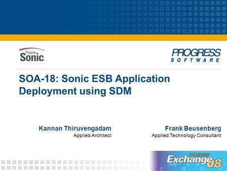 SOA-18: Sonic ESB Application Deployment using SDM Frank Beusenberg Applied Technology Consultant Kannan Thiruvengadam Applied Architect.