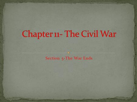 Section 5-The War Ends I can explain the importance of Union victories in Virginia and the Deep South.  I can discuss Lee's surrender and the events.
