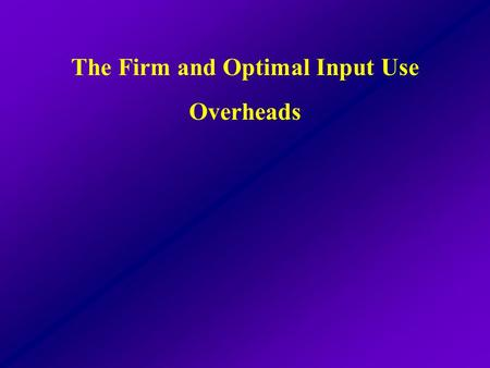 The Firm and Optimal Input Use Overheads. A neoclassical firm is an organization that controls the transformation of inputs (resources it controls) into.