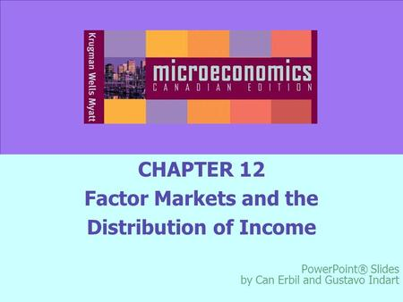 © 2005 Worth Publishers Slide 12-1 CHAPTER 12 Factor Markets and the Distribution of Income PowerPoint® Slides by Can Erbil and Gustavo Indart © 2005 Worth.